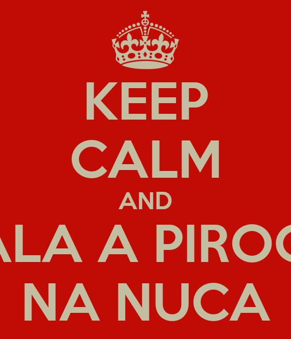 KEEP CALM AND RALA A PIROCA NA NUCA