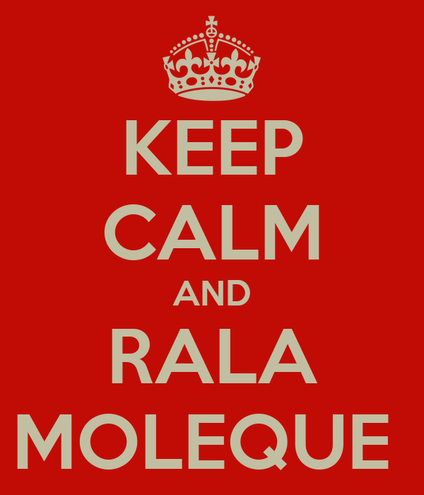 KEEP CALM AND RALA MOLEQUE