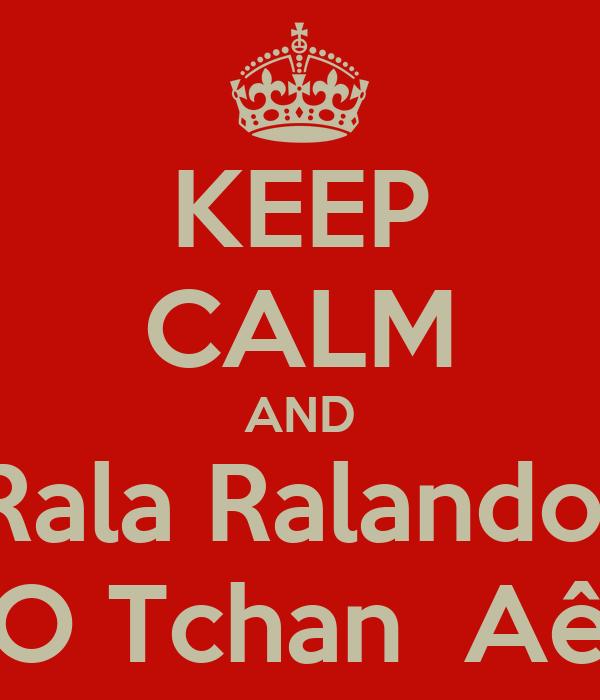 KEEP CALM AND Rala Ralando  O Tchan  Aê