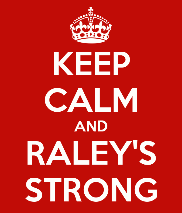 KEEP CALM AND RALEY'S STRONG