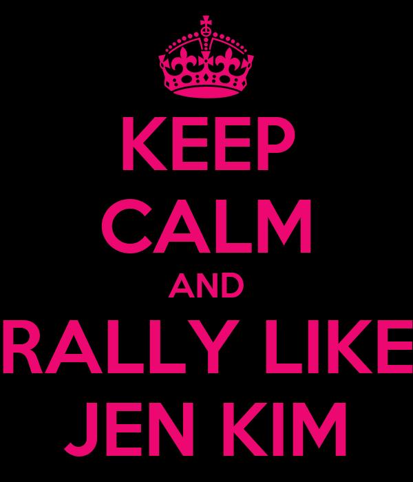 KEEP CALM AND RALLY LIKE JEN KIM