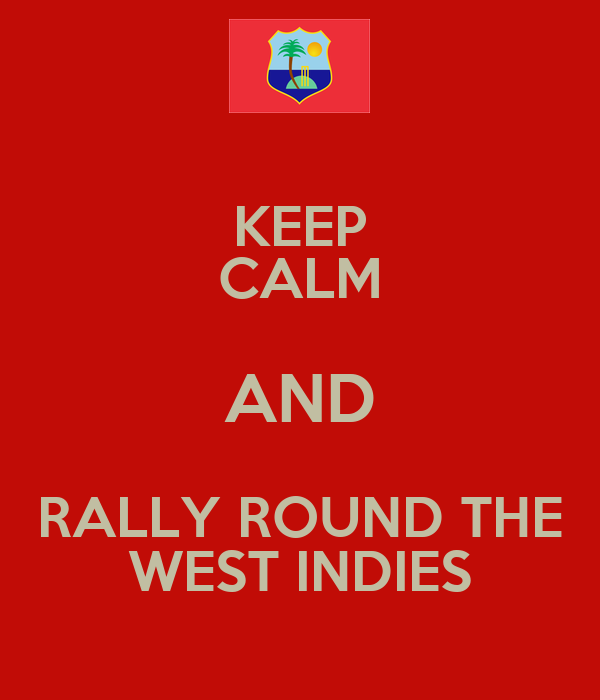 KEEP CALM AND RALLY ROUND THE WEST INDIES