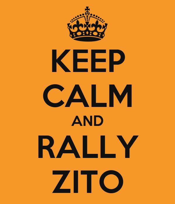 KEEP CALM AND RALLY ZITO