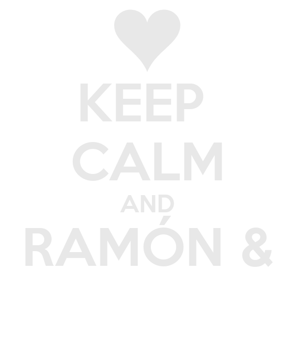KEEP  CALM AND RAMÓN &