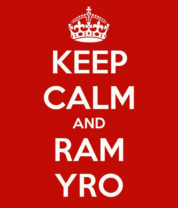 KEEP CALM AND RAM YRO