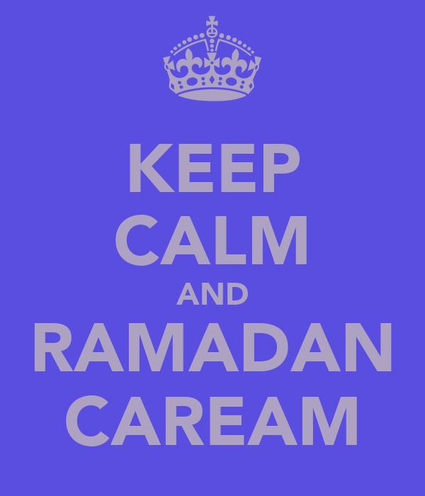 KEEP CALM AND RAMADAN CAREAM