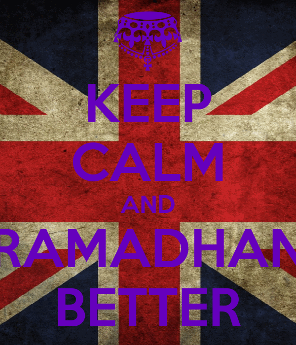 KEEP CALM AND RAMADHAN BETTER