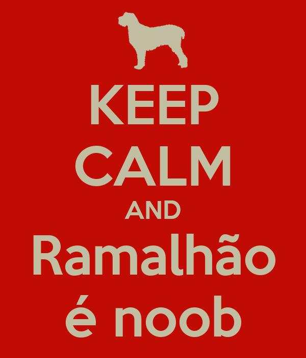 KEEP CALM AND Ramalhão é noob