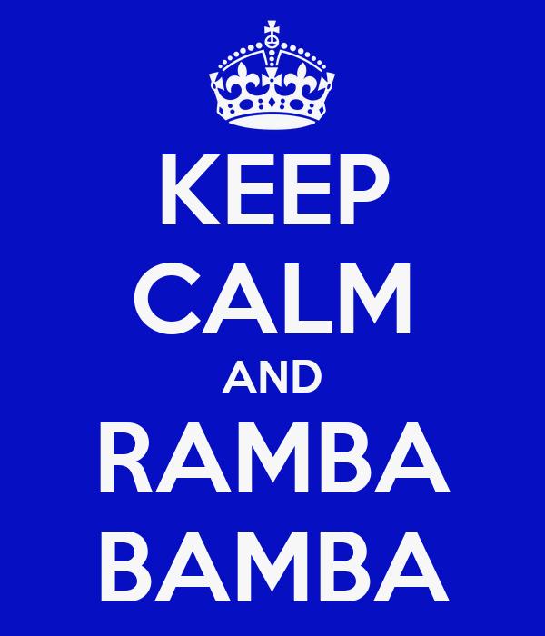 KEEP CALM AND RAMBA BAMBA