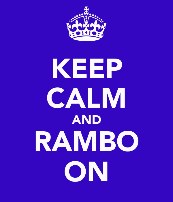 KEEP CALM AND RAMBO ON