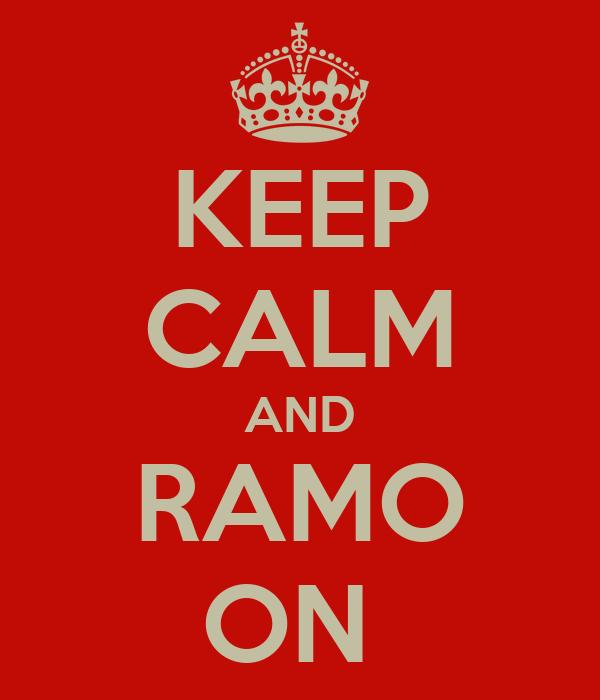 KEEP CALM AND RAMO ON