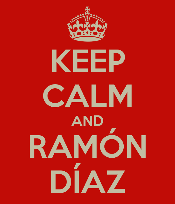 KEEP CALM AND RAMÓN DÍAZ