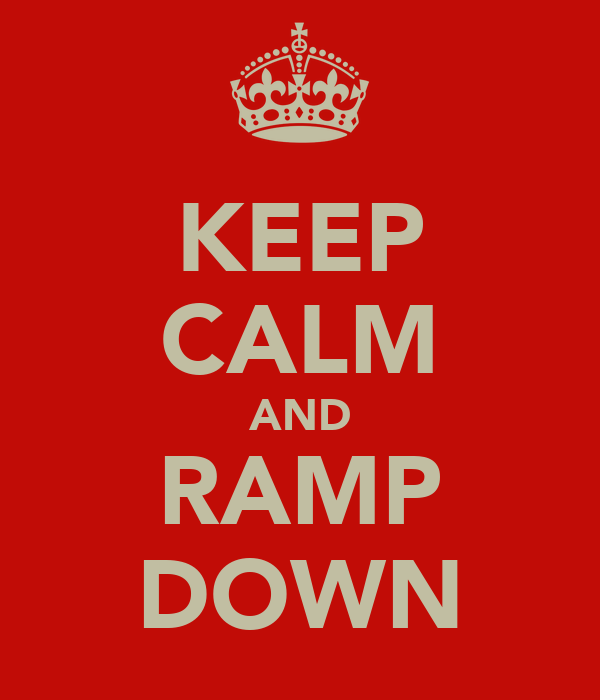 KEEP CALM AND RAMP DOWN
