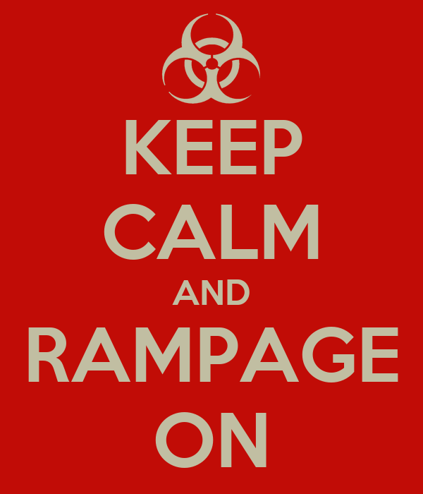 KEEP CALM AND RAMPAGE ON
