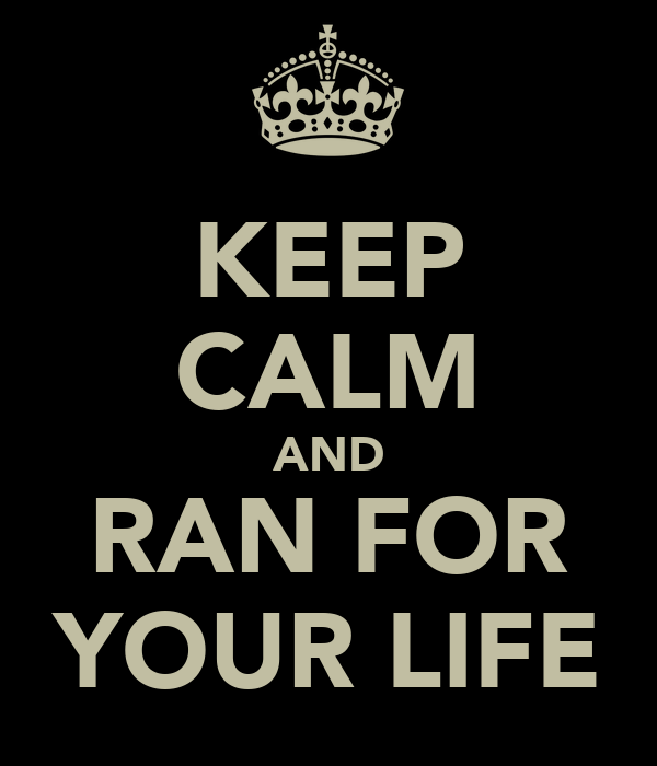 KEEP CALM AND RAN FOR YOUR LIFE
