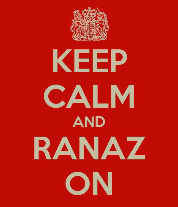 KEEP CALM AND RANAZ ON