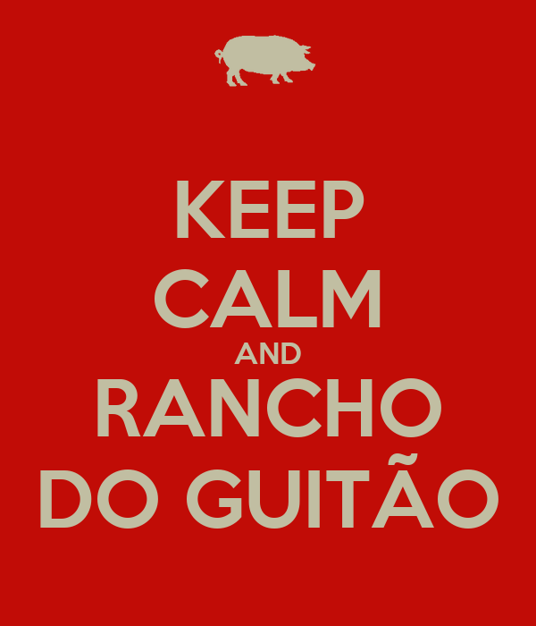 KEEP CALM AND RANCHO DO GUITÃO