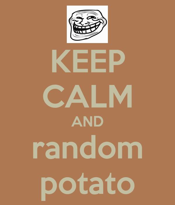 KEEP CALM AND random potato