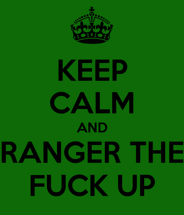 KEEP CALM AND RANGER THE FUCK UP