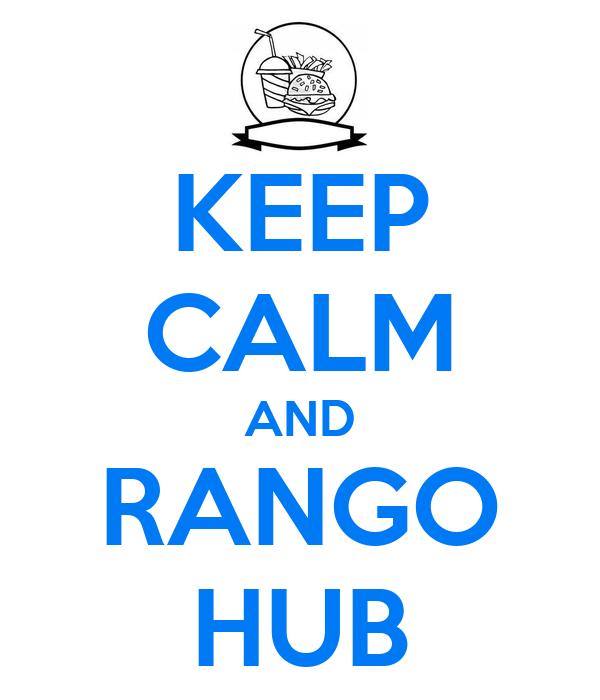 KEEP CALM AND RANGO HUB