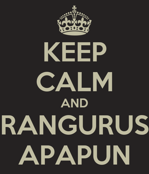 KEEP CALM AND RANGURUS APAPUN
