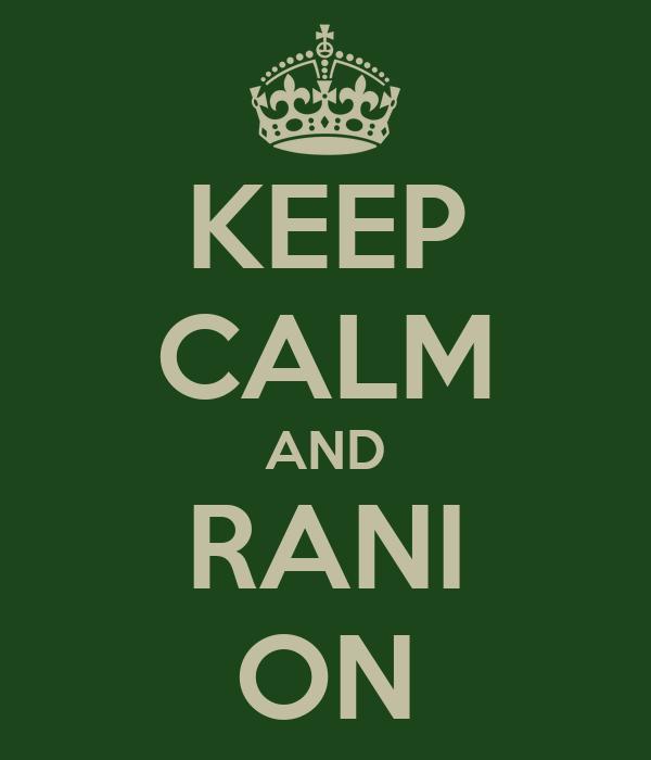 KEEP CALM AND RANI ON
