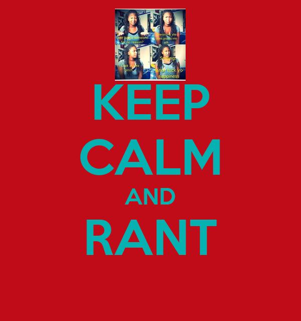 KEEP CALM AND RANT