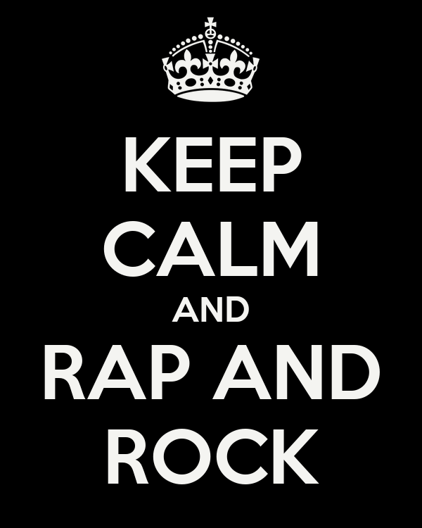 KEEP CALM AND RAP AND ROCK