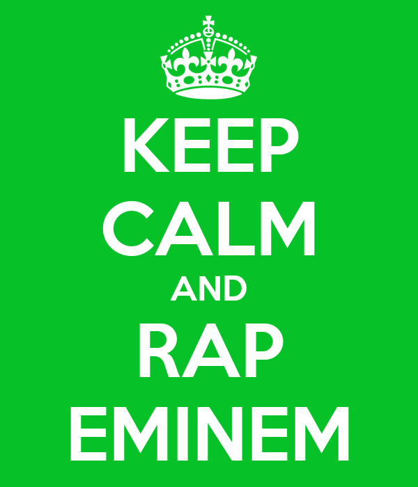 KEEP CALM AND RAP EMINEM