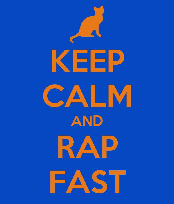 KEEP CALM AND RAP FAST