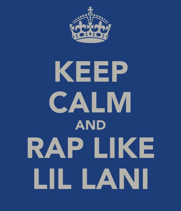 KEEP CALM AND RAP LIKE LIL LANI