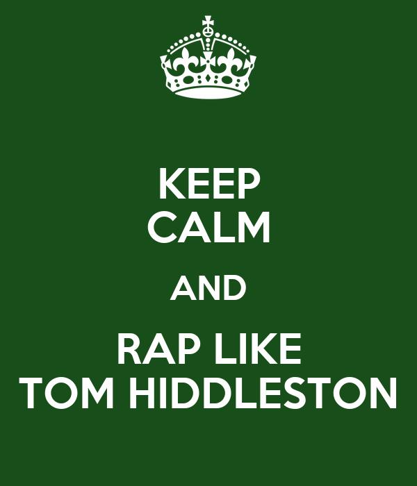 KEEP CALM AND RAP LIKE TOM HIDDLESTON