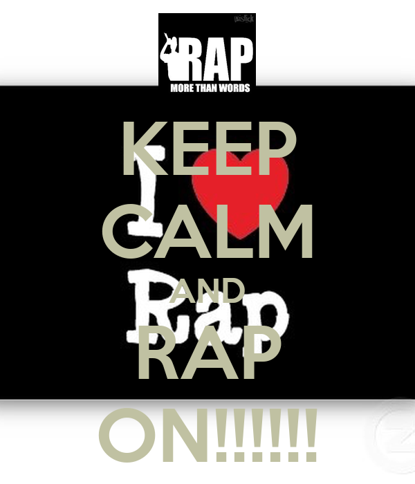KEEP CALM AND RAP ON!!!!!!