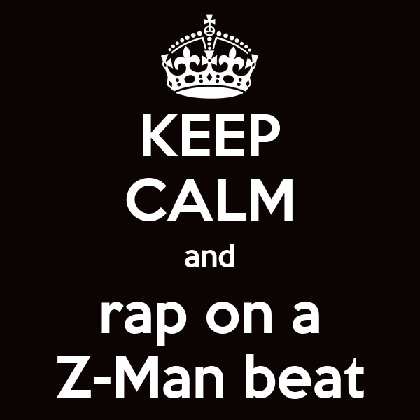KEEP CALM and rap on a Z-Man beat