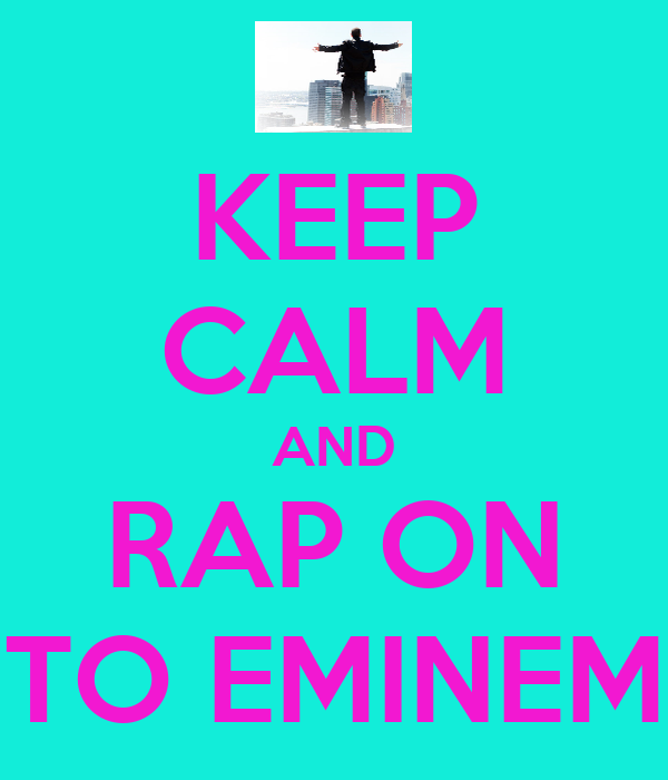 KEEP CALM AND RAP ON TO EMINEM