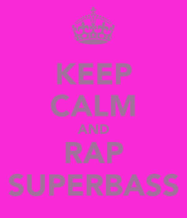 KEEP CALM AND RAP SUPERBASS