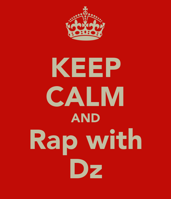 KEEP CALM AND Rap with Dz
