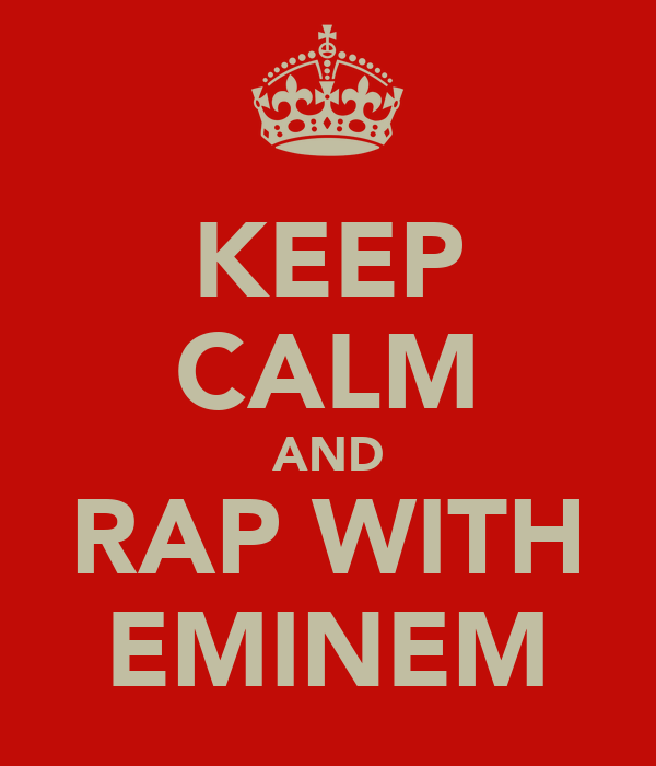 KEEP CALM AND RAP WITH EMINEM