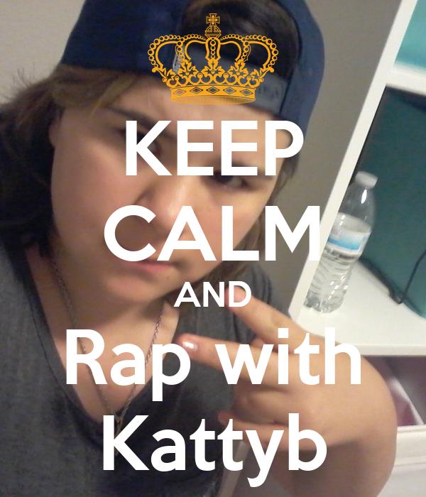 KEEP CALM AND Rap with Kattyb