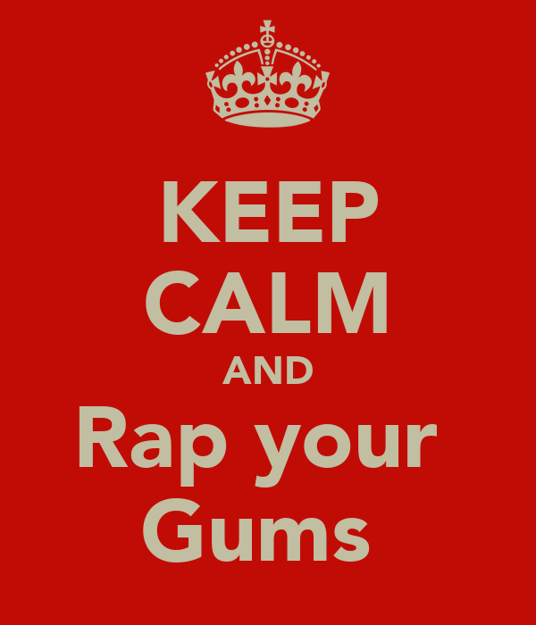 KEEP CALM AND Rap your  Gums