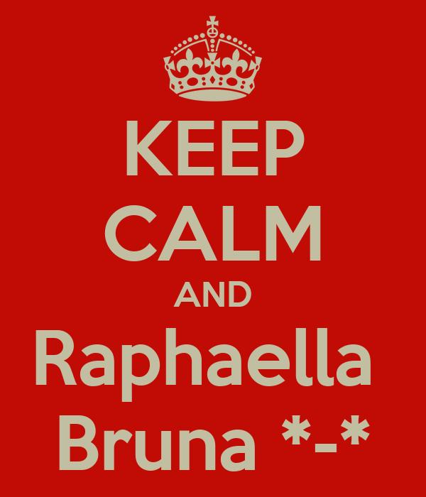 KEEP CALM AND Raphaella  Bruna *-*