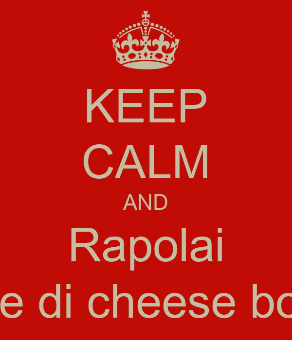 KEEP CALM AND Rapolai Ke di cheese boy