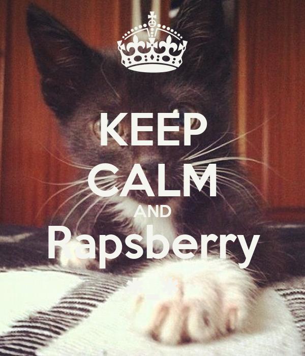 KEEP CALM AND Rapsberry *-*