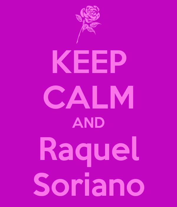 KEEP CALM AND Raquel Soriano