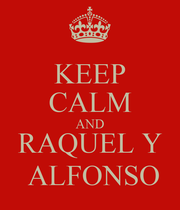 KEEP CALM AND RAQUEL Y  ALFONSO