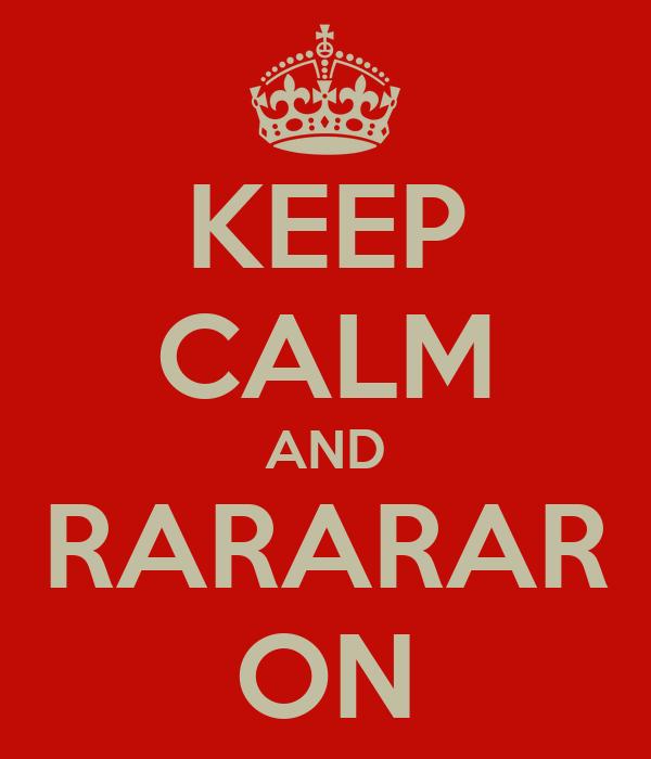 KEEP CALM AND RARARAR ON