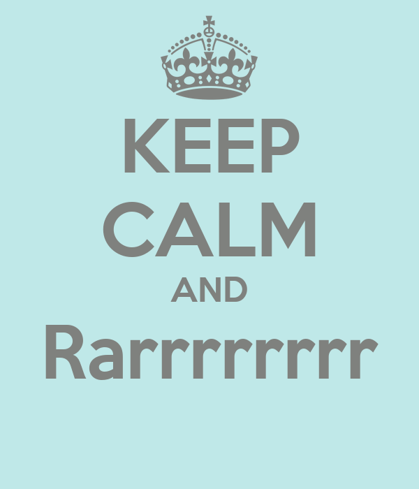 KEEP CALM AND Rarrrrrrrr