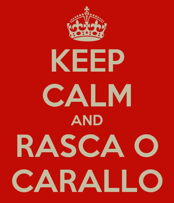 KEEP CALM AND RASCA O CARALLO