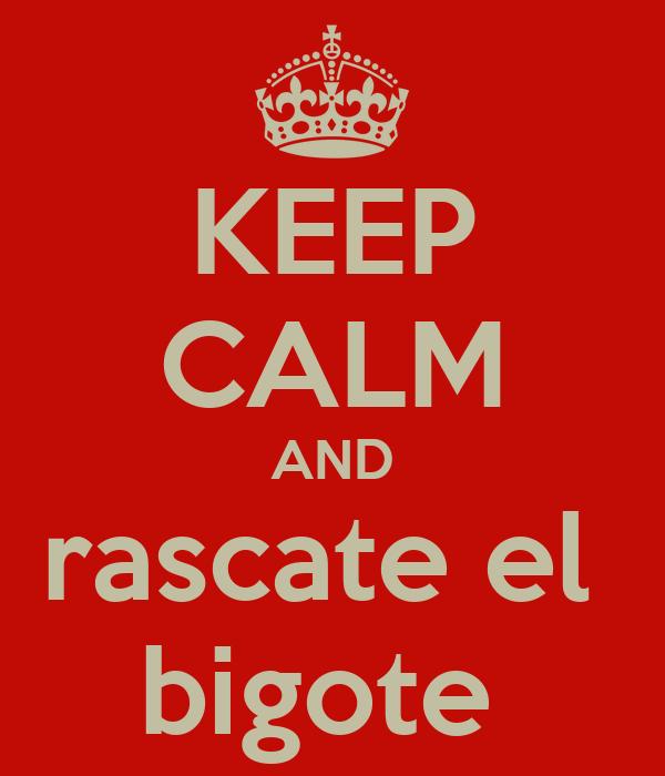 KEEP CALM AND rascate el  bigote