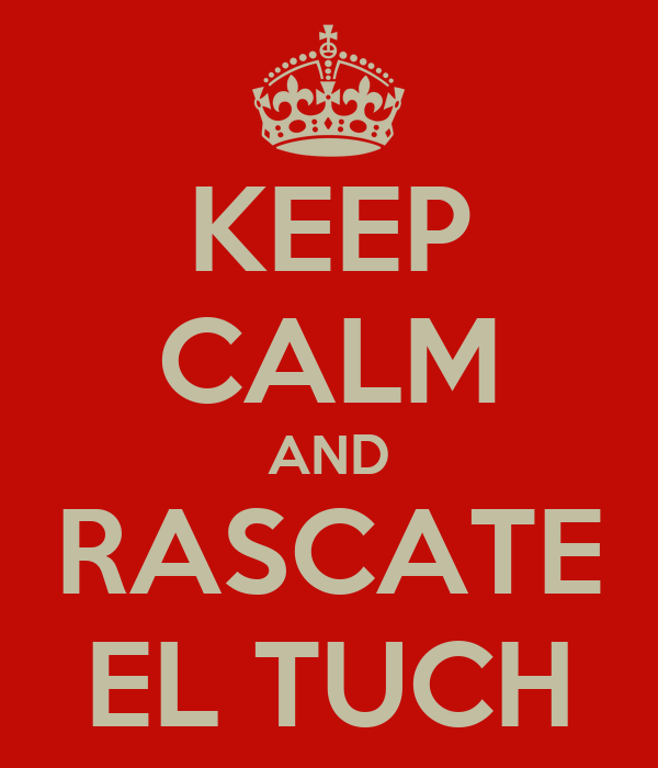 KEEP CALM AND RASCATE EL TUCH